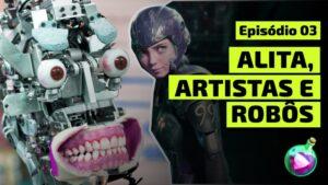 SECRETLAB #03 – ALITA, ARTISTAS E ROBÔS!
